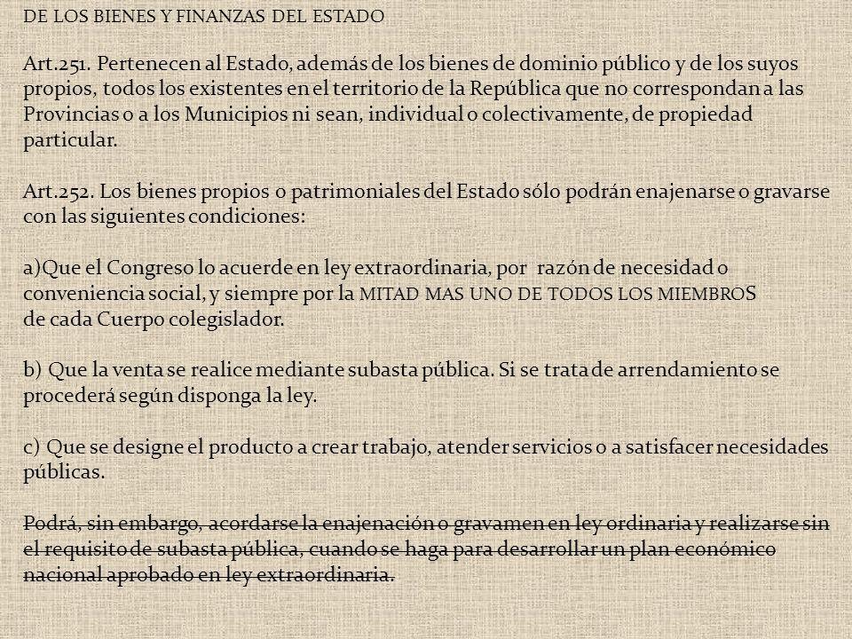 DE LOS BIENES Y FINANZAS DEL ESTADO Art.251. Pertenecen al Estado, además de los bienes de dominio público y de los suyos propios, todos los existente