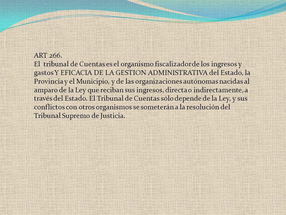 ART 266. El tribunal de Cuentas es el organismo fiscalizador de los ingresos y gastos Y EFICACIA DE LA GESTION ADMINISTRATIVA del Estado, la Provincia