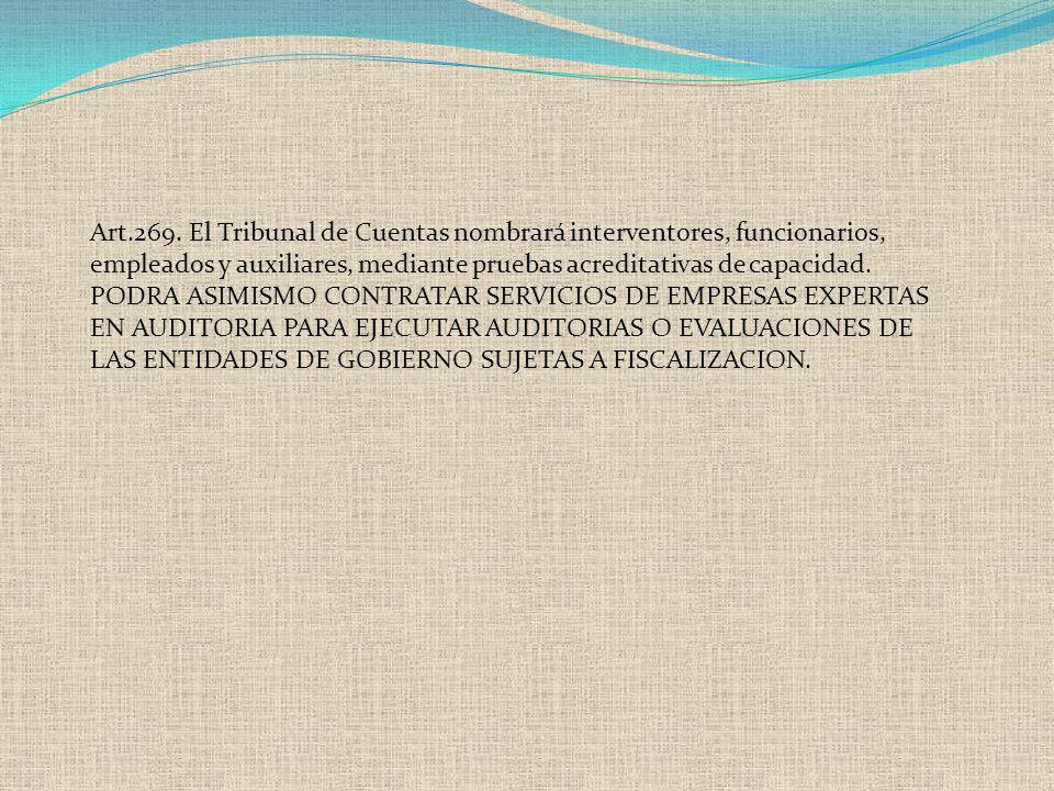 Art.269. El Tribunal de Cuentas nombrará interventores, funcionarios, empleados y auxiliares, mediante pruebas acreditativas de capacidad. PODRA ASIMI