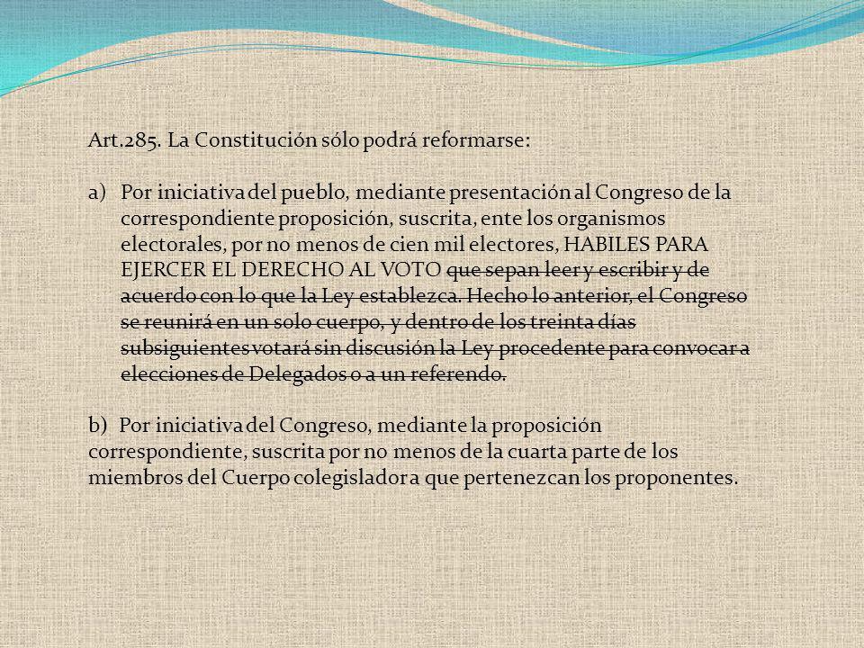 Art.285. La Constitución sólo podrá reformarse: a)Por iniciativa del pueblo, mediante presentación al Congreso de la correspondiente proposición, susc
