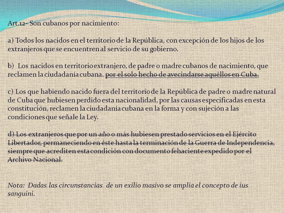 Art.12- Son cubanos por nacimiento: a) Todos los nacidos en el territorio de la República, con excepción de los hijos de los extranjeros que se encuen