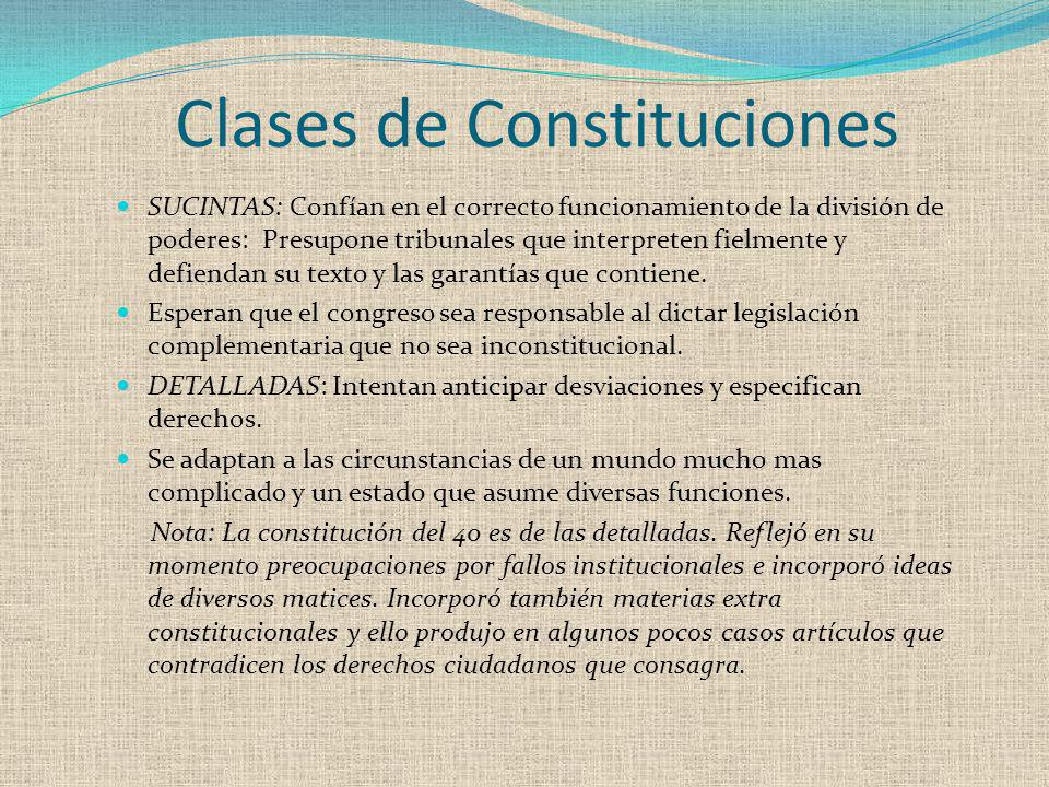 Clases de Constituciones SUCINTAS: Confían en el correcto funcionamiento de la división de poderes: Presupone tribunales que interpreten fielmente y d