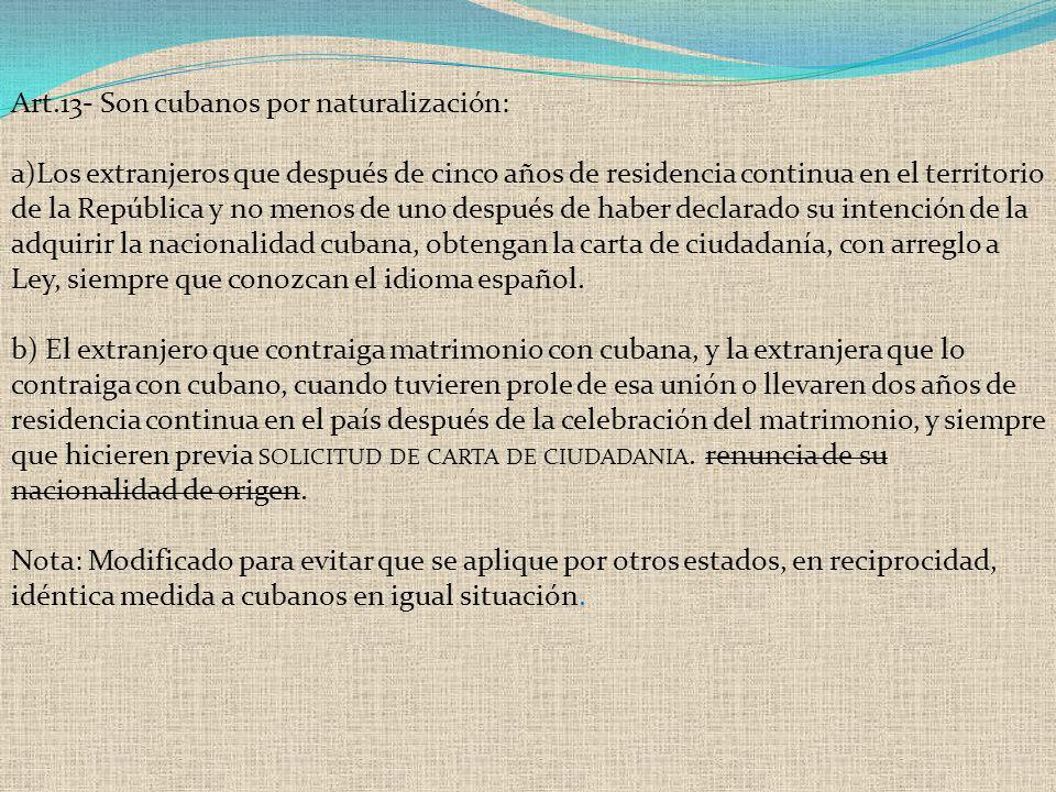 Art.13- Son cubanos por naturalización: a)Los extranjeros que después de cinco años de residencia continua en el territorio de la República y no menos