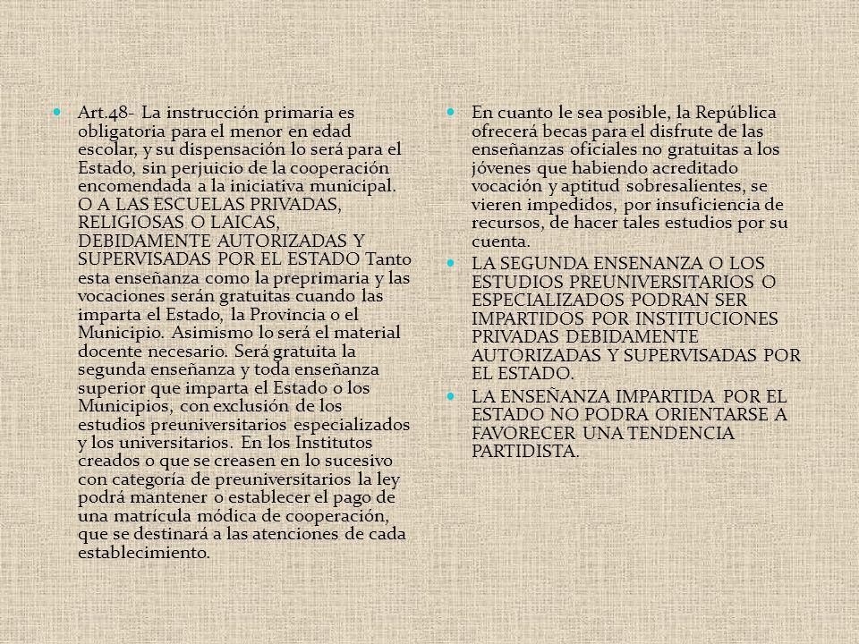 Art.48- La instrucción primaria es obligatoria para el menor en edad escolar, y su dispensación lo será para el Estado, sin perjuicio de la cooperació
