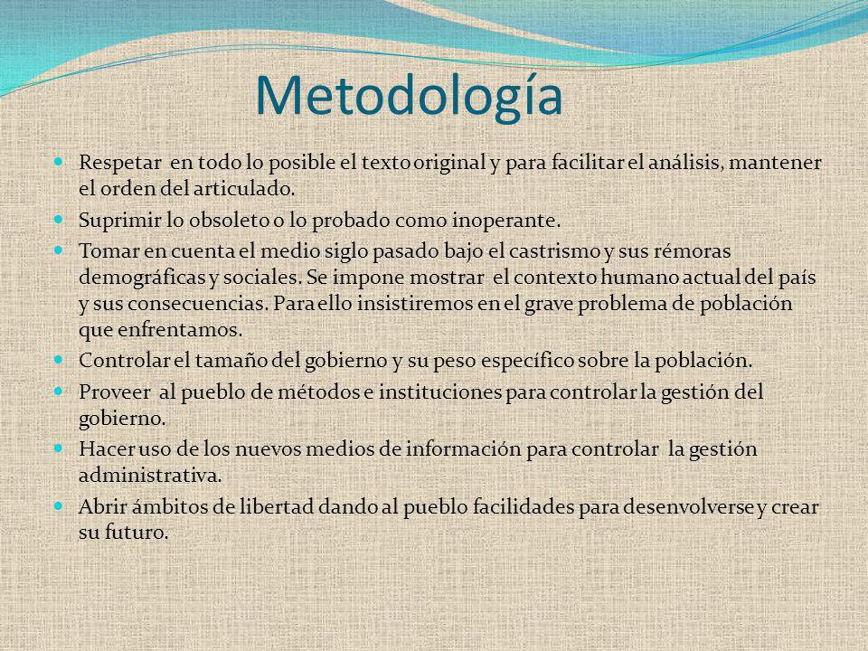 Metodología Respetar en todo lo posible el texto original y para facilitar el análisis, mantener el orden del articulado. Suprimir lo obsoleto o lo pr