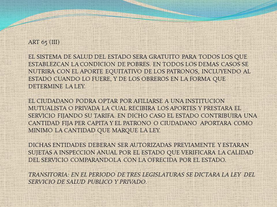 ART 65 (III) EL SISTEMA DE SALUD DEL ESTADO SERA GRATUITO PARA TODOS LOS QUE ESTABLEZCAN LA CONDICION DE POBRES. EN TODOS LOS DEMAS CASOS SE NUTRIRA C