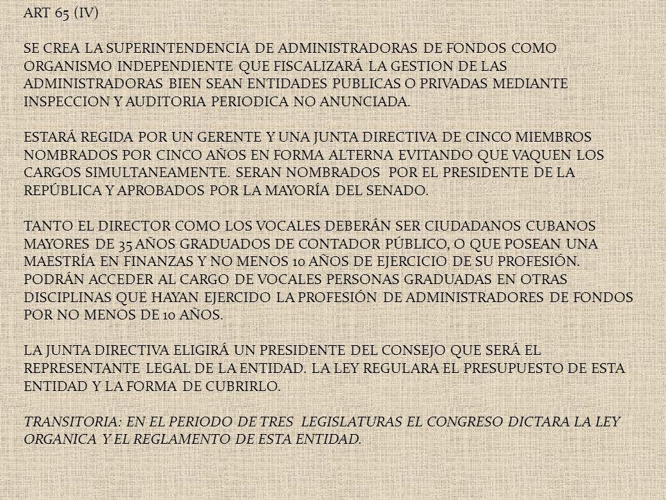 ART 65 (IV) SE CREA LA SUPERINTENDENCIA DE ADMINISTRADORAS DE FONDOS COMO ORGANISMO INDEPENDIENTE QUE FISCALIZARÁ LA GESTION DE LAS ADMINISTRADORAS BI