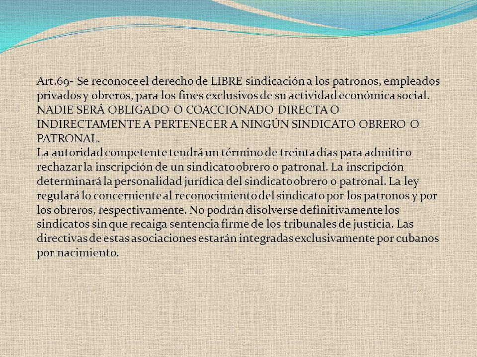 Art.69- Se reconoce el derecho de LIBRE sindicación a los patronos, empleados privados y obreros, para los fines exclusivos de su actividad económica