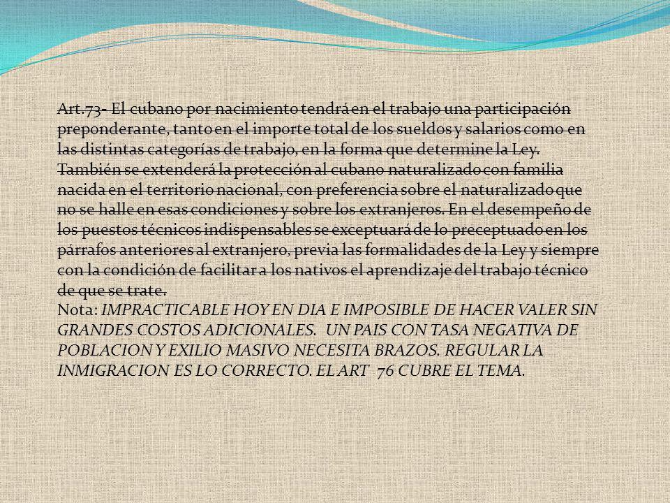 Art.73- El cubano por nacimiento tendrá en el trabajo una participación preponderante, tanto en el importe total de los sueldos y salarios como en las