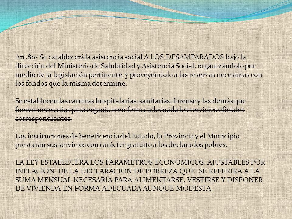 Art.80- Se establecerá la asistencia social A LOS DESAMPARADOS bajo la dirección del Ministerio de Salubridad y Asistencia Social, organizándolo por m