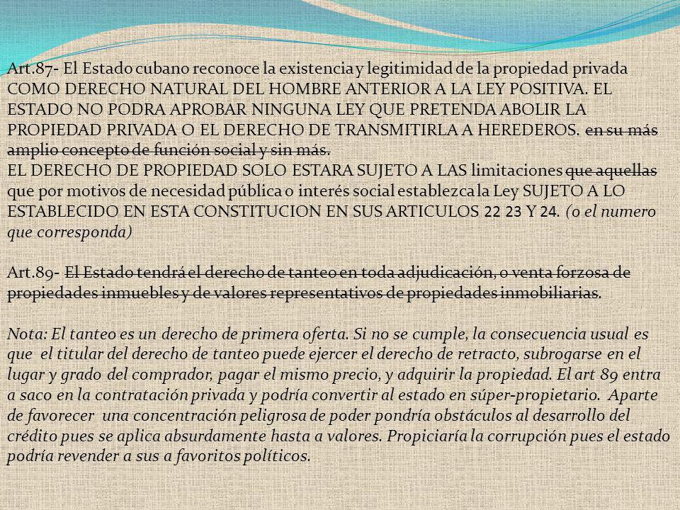 Art.87- El Estado cubano reconoce la existencia y legitimidad de la propiedad privada COMO DERECHO NATURAL DEL HOMBRE ANTERIOR A LA LEY POSITIVA. EL E