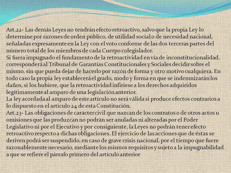 Art.22- Las demás Leyes no tendrán efecto retroactivo, salvo que la propia Ley lo determine por razones de orden público, de utilidad social o de nece