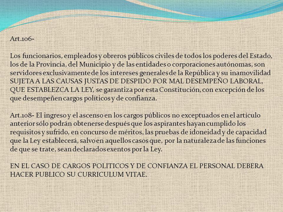 Art.106- Los funcionarios, empleados y obreros públicos civiles de todos los poderes del Estado, los de la Provincia, del Municipio y de las entidades