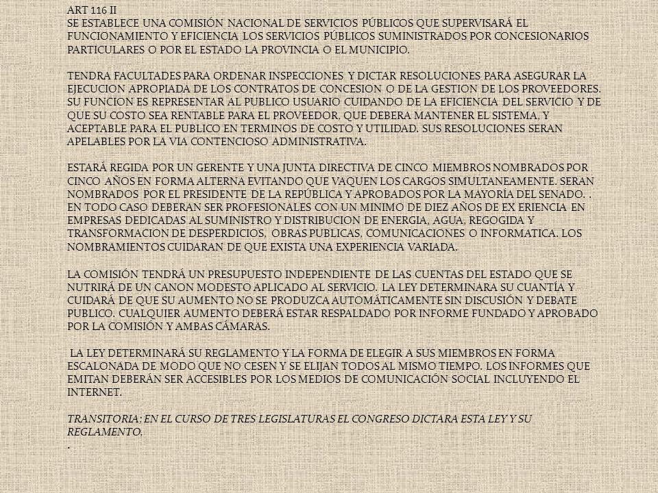 ART 116 II SE ESTABLECE UNA COMISIÓN NACIONAL DE SERVICIOS PÚBLICOS QUE SUPERVISARÁ EL FUNCIONAMIENTO Y EFICIENCIA LOS SERVICIOS PÚBLICOS SUMINISTRADO