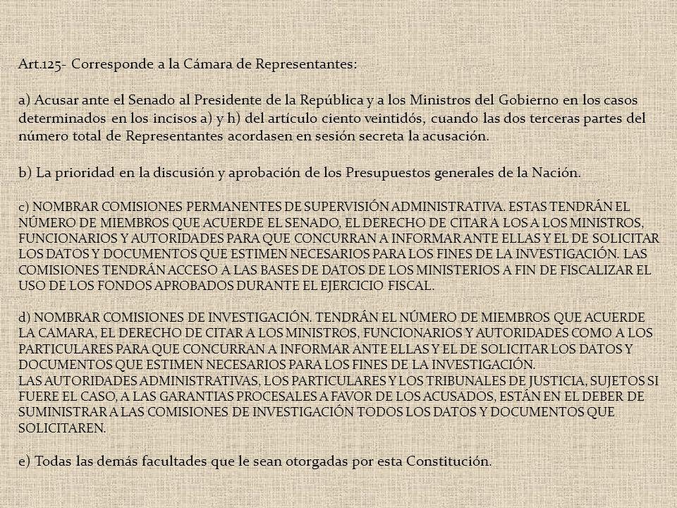 Art.125- Corresponde a la Cámara de Representantes: a) Acusar ante el Senado al Presidente de la República y a los Ministros del Gobierno en los casos