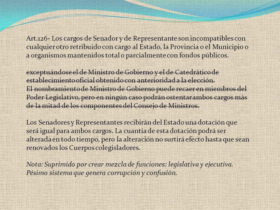 Art.126- Los cargos de Senador y de Representante son incompatibles con cualquier otro retribuido con cargo al Estado, la Provincia o el Municipio o a
