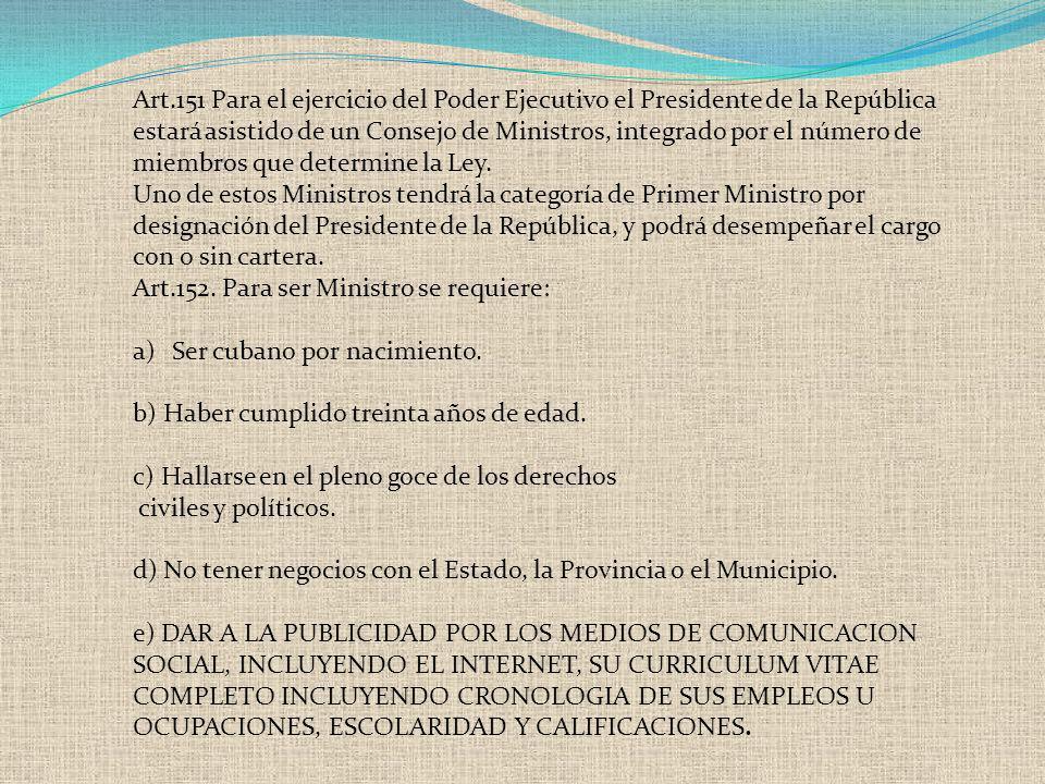 Art.151 Para el ejercicio del Poder Ejecutivo el Presidente de la República estará asistido de un Consejo de Ministros, integrado por el número de mie