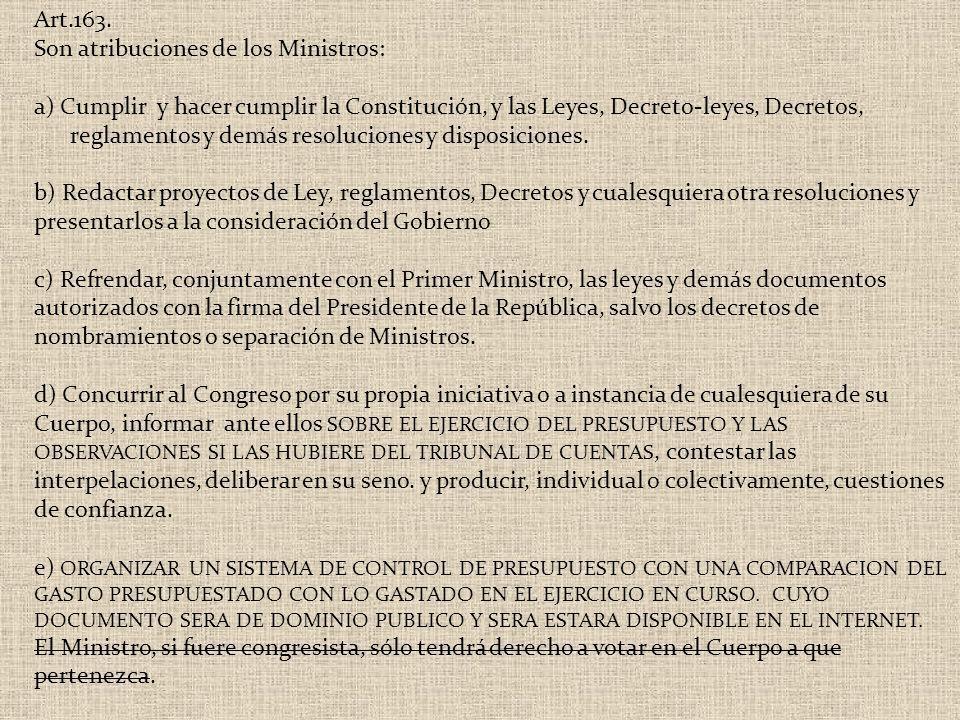 Art.163. Son atribuciones de los Ministros: a) Cumplir y hacer cumplir la Constitución, y las Leyes, Decreto-leyes, Decretos, reglamentos y demás reso