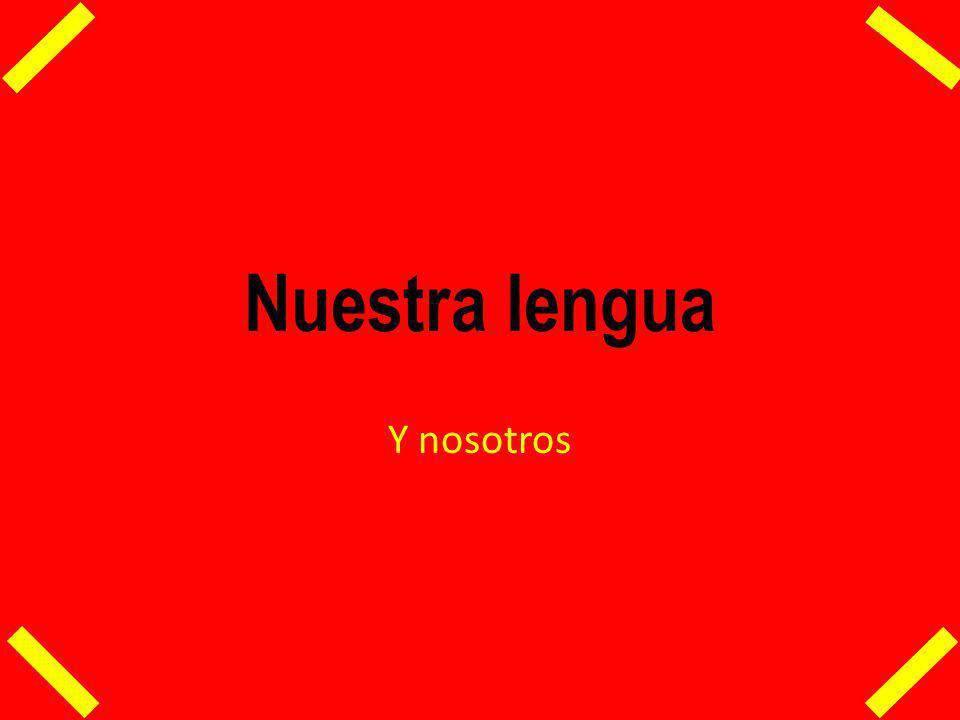 Nuestra lengua Y nosotros