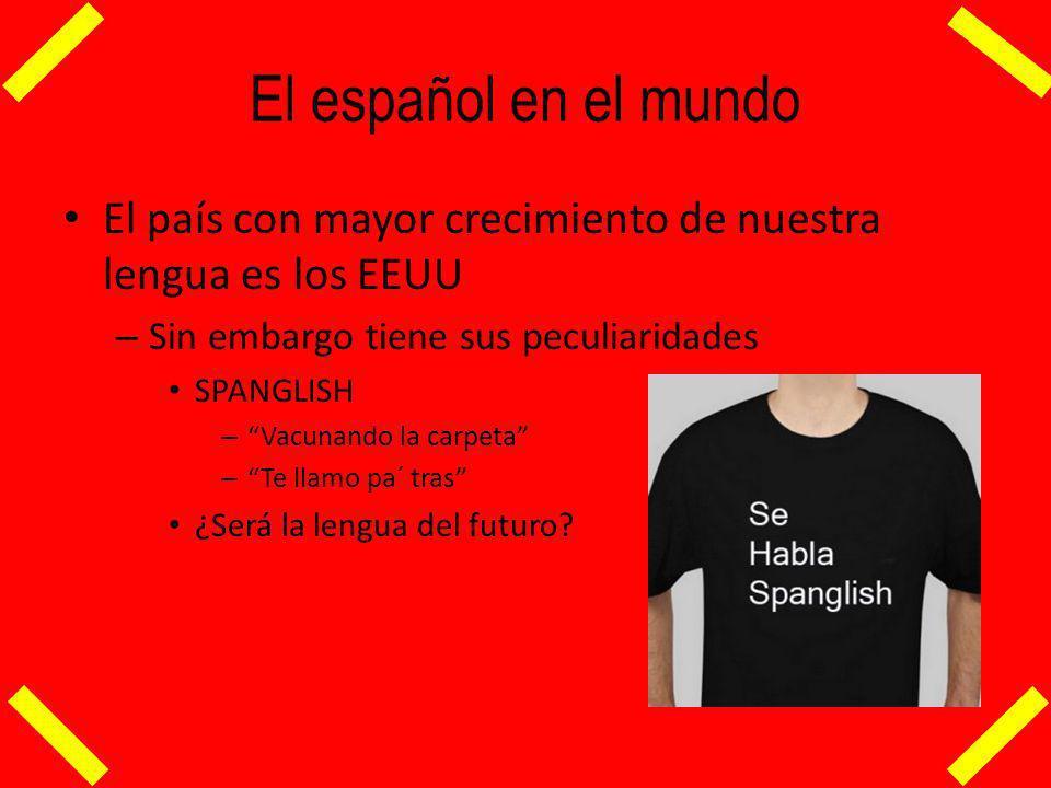 El español en el mundo El país con mayor crecimiento de nuestra lengua es los EEUU – Sin embargo tiene sus peculiaridades SPANGLISH – Vacunando la carpeta – Te llamo pa´ tras ¿Será la lengua del futuro?