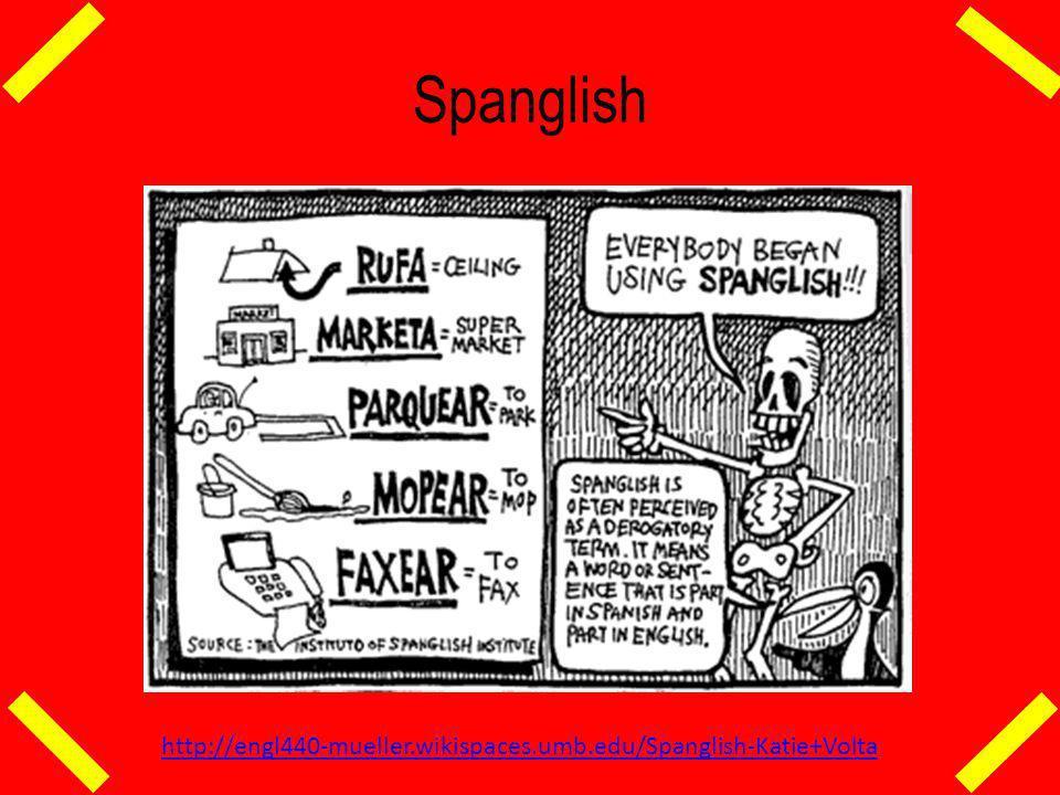 Spanglish http://engl440-mueller.wikispaces.umb.edu/Spanglish-Katie+Volta