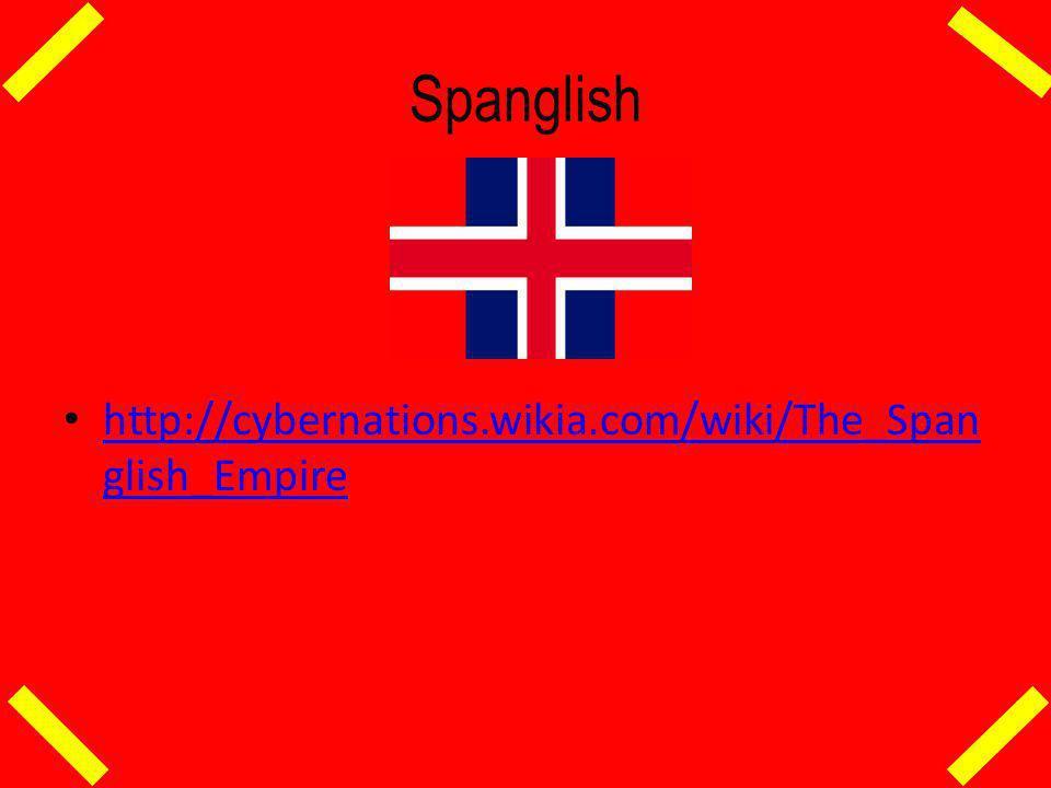 http://cybernations.wikia.com/wiki/The_Span glish_Empire http://cybernations.wikia.com/wiki/The_Span glish_Empire