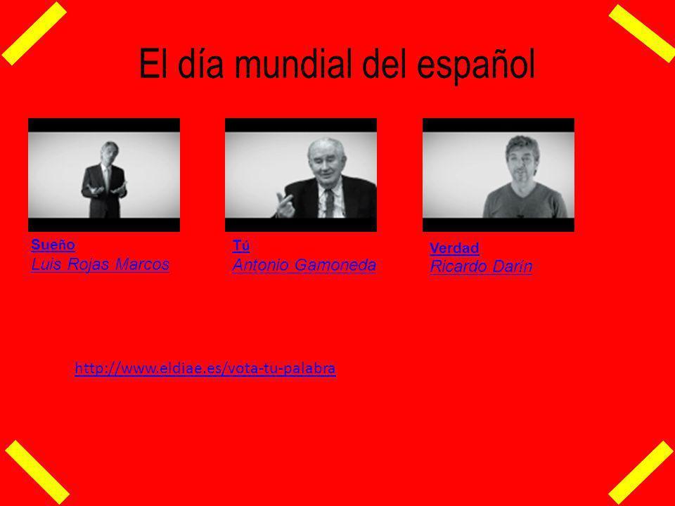 El día mundial del español Sue ñ o Luis Rojas Marcos T ú Antonio Gamoneda Verdad Ricardo Dar í n http://www.eldiae.es/vota-tu-palabra