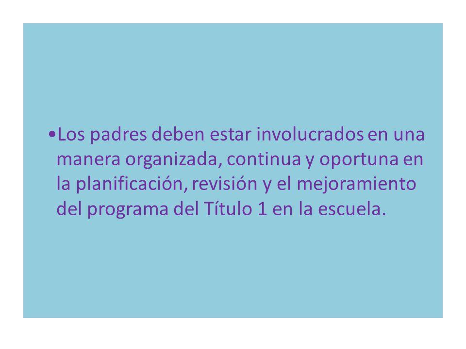 Los padres deben estar involucrados en una manera organizada, continua y oportuna en la planificación, revisión y el mejoramiento del programa del Tít