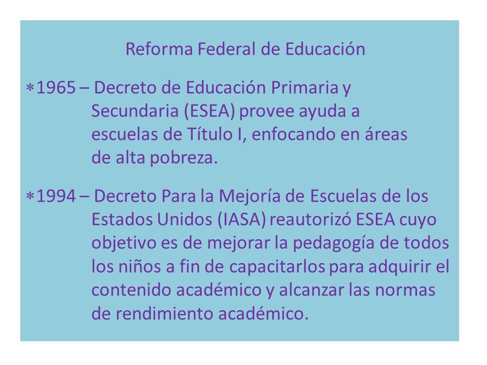 Reforma Federal de Educación 1965 – Decreto de Educación Primaria y Secundaria (ESEA) provee ayuda a escuelas de Título I, enfocando en áreas de alta