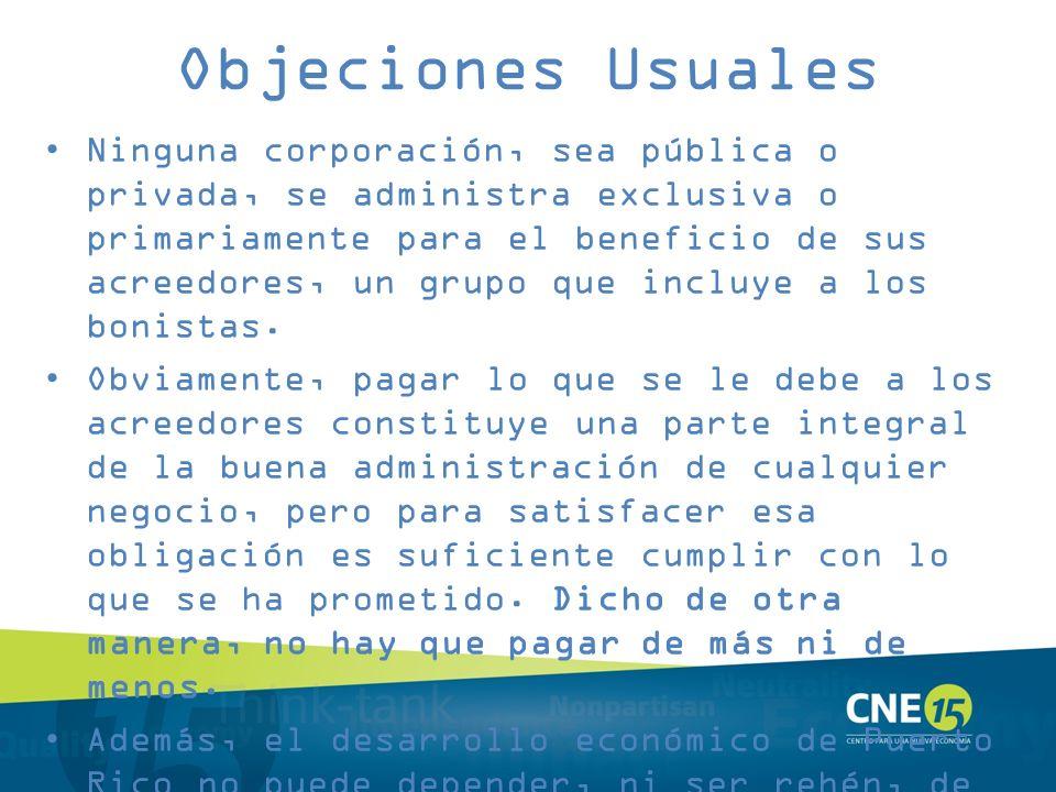 Objeciones Usuales Ninguna corporación, sea pública o privada, se administra exclusiva o primariamente para el beneficio de sus acreedores, un grupo q
