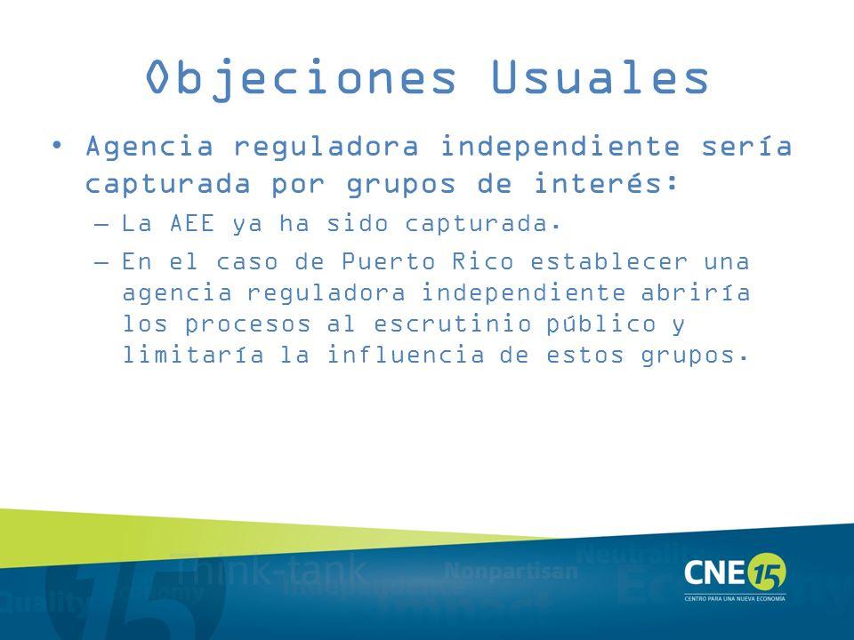 Objeciones Usuales Agencia reguladora independiente sería capturada por grupos de interés: –La AEE ya ha sido capturada. –En el caso de Puerto Rico es