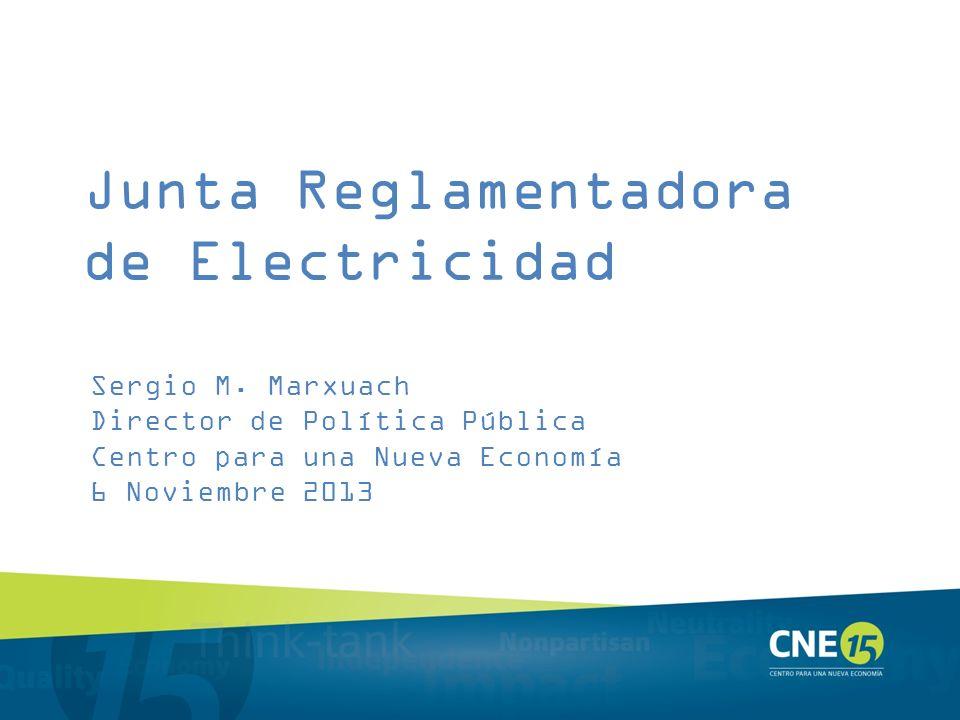 Junta Reglamentadora de Electricidad Sergio M. Marxuach Director de Política Pública Centro para una Nueva Economía 6 Noviembre 2013