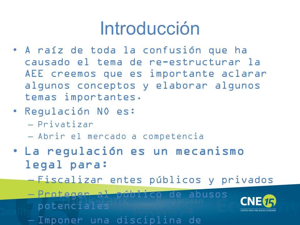 Introducción La AEE es un monopolio, auto- reglamentado, con el poder de pasarle todos sus costos a sus clientes y por lo tanto no tiene ningún incentivo para ser eficiente.