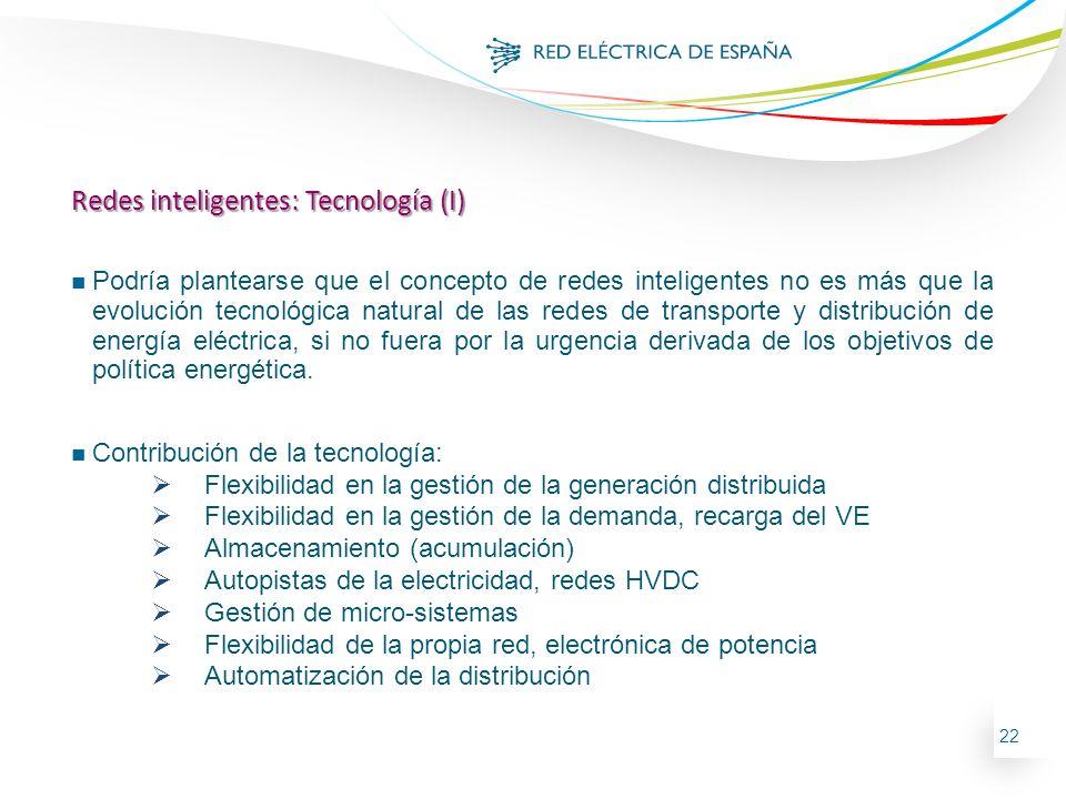 22 Redes inteligentes: Tecnología (I) n Podría plantearse que el concepto de redes inteligentes no es más que la evolución tecnológica natural de las