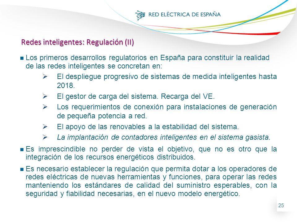 25 n Los primeros desarrollos regulatorios en España para constituir la realidad de las redes inteligentes se concretan en: El despliegue progresivo d