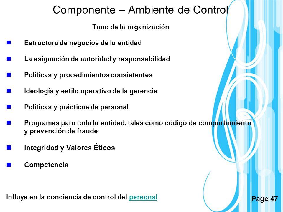 Page 47 Componente – Ambiente de Control Tono de la organización Estructura de negocios de la entidad La asignación de autoridad y responsabilidad Pol