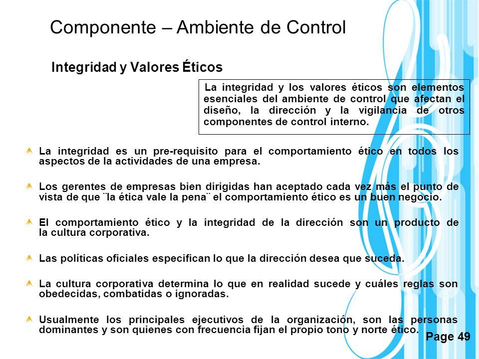 Page 49 Integridad y Valores Éticos La integridad y los valores éticos son elementos esenciales del ambiente de control que afectan el diseño, la dire