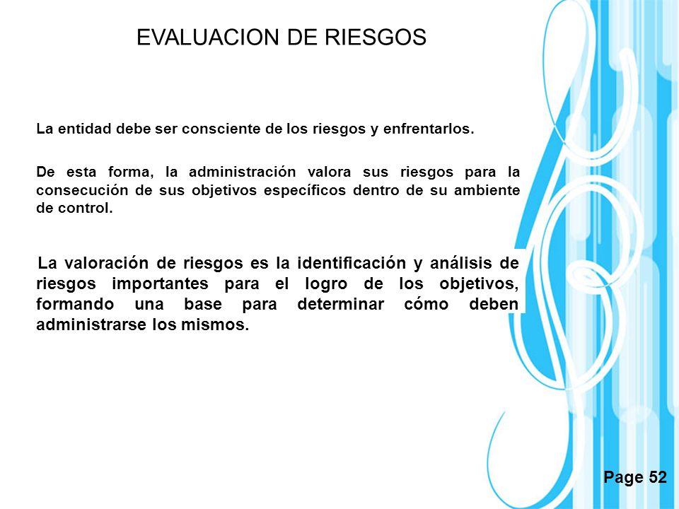 Page 52 EVALUACION DE RIESGOS La entidad debe ser consciente de los riesgos y enfrentarlos. De esta forma, la administración valora sus riesgos para l