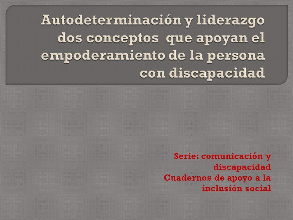 Serie: comunicación y discapacidad Cuadernos de apoyo a la inclusión social
