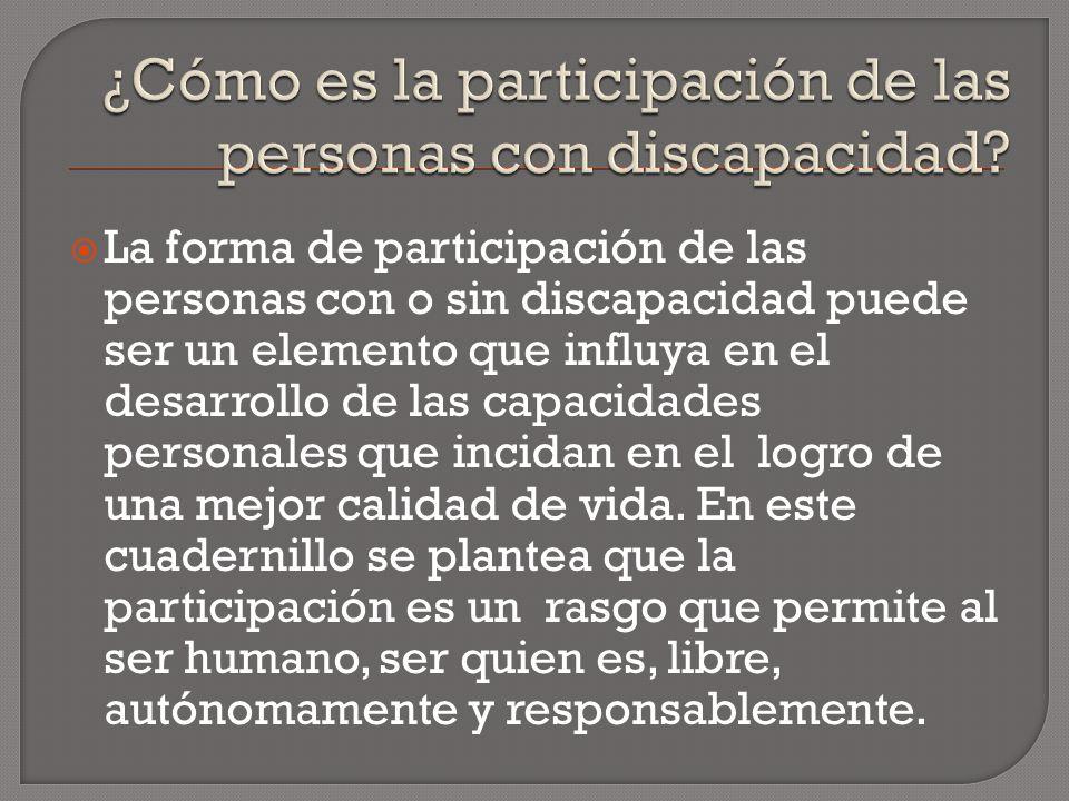 La forma de participación de las personas con o sin discapacidad puede ser un elemento que influya en el desarrollo de las capacidades personales que