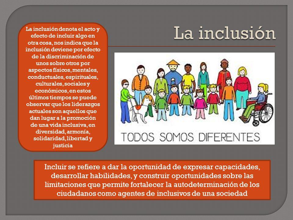 La inclusión denota el acto y efecto de incluir algo en otra cosa, nos indica que la inclusión deviene por efecto de la discriminación de unos sobre o
