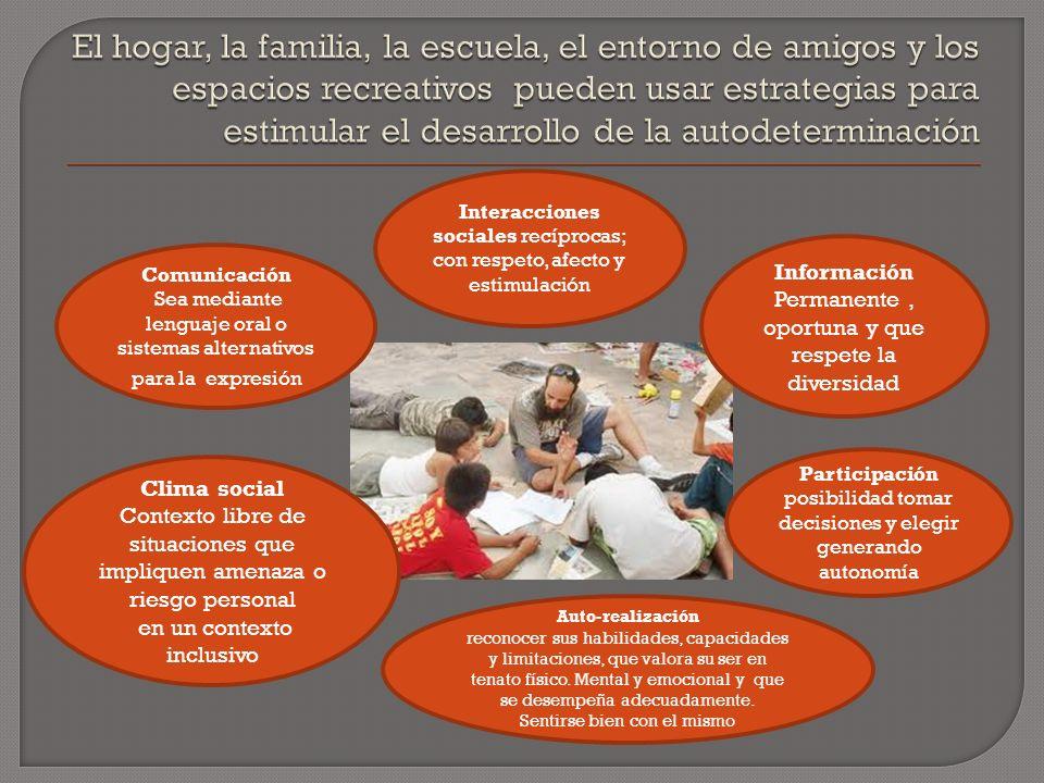 Comunicación Sea mediante lenguaje oral o sistemas alternativos para la expresión Interacciones sociales recíprocas; con respeto, afecto y estimulació