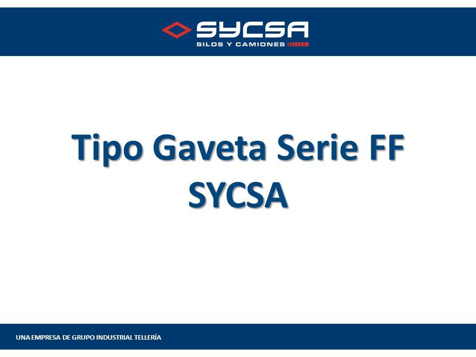 UNA EMPRESA DE GRUPO INDUSTRIAL TELLERÍA Tipo Gaveta Serie FF SYCSA