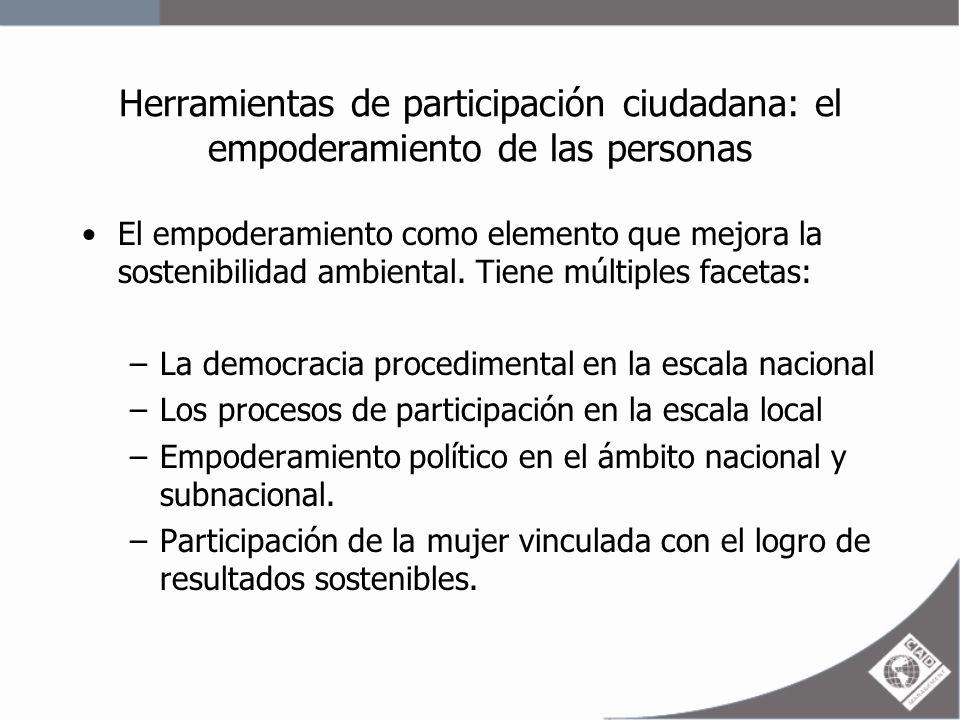 Herramientas de participación ciudadana: el empoderamiento de las personas –La deliberación pública razonada: permite definir los riesgos medioambientales que la sociedad está dispuesta a aceptar para alcanzar el desarrollo.