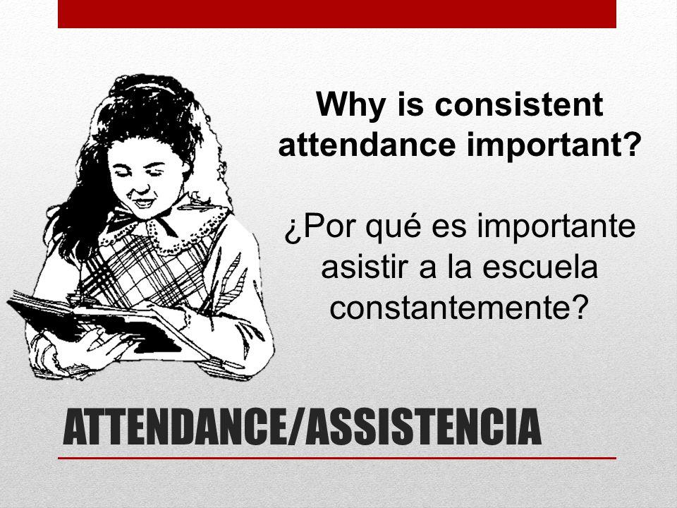 ATTENDANCE/ASSISTENCIA Why is consistent attendance important? ¿Por qué es importante asistir a la escuela constantemente?