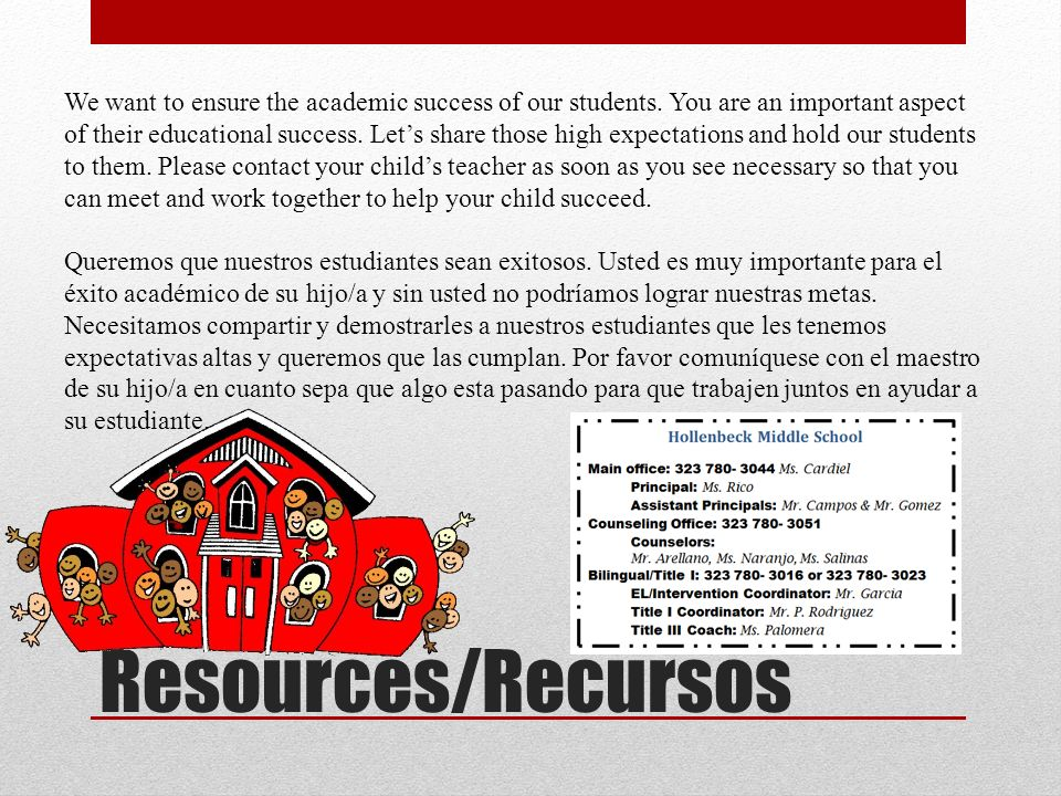 Resources/Recursos We want to ensure the academic success of our students. You are an important aspect of their educational success. Lets share those