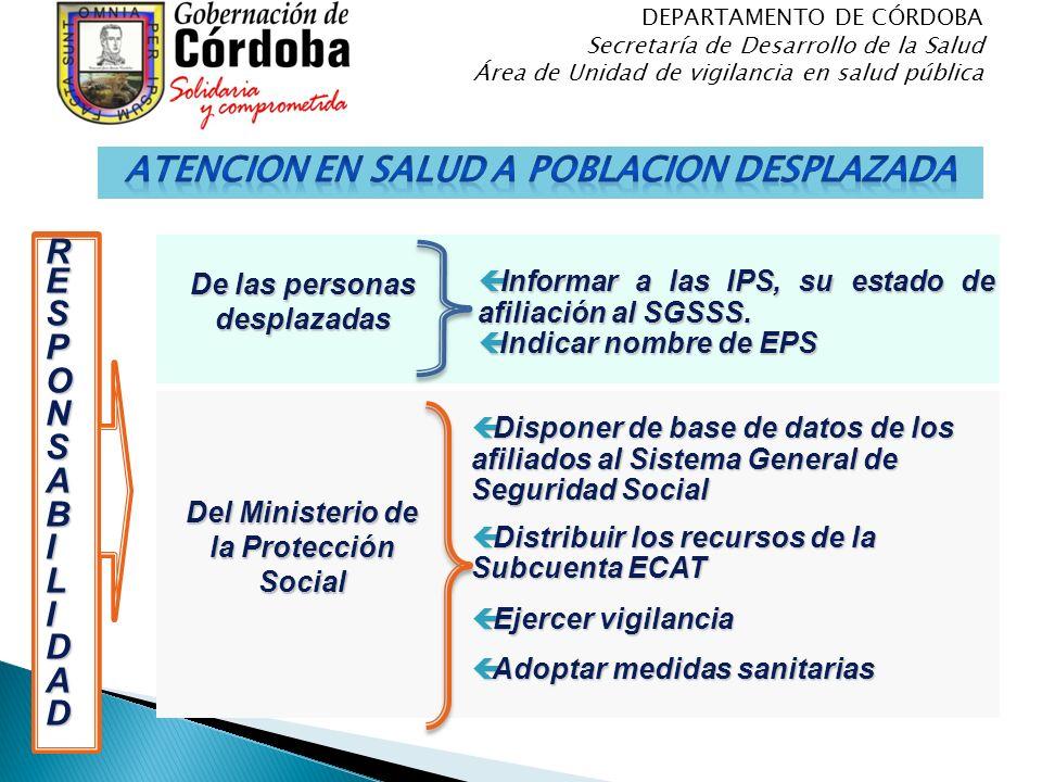 ç Informar a las IPS, su estado de afiliación al SGSSS. ç Indicar nombre de EPS RESPONSABILIDAD De las personas desplazadas Del Ministerio de la Prote