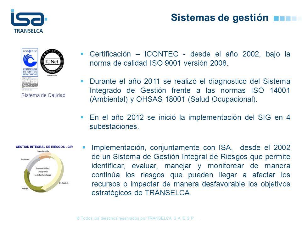 TRANSELCA Certificación – ICONTEC - desde el año 2002, bajo la norma de calidad ISO 9001 versión 2008. Durante el año 2011 se realizó el diagnostico d