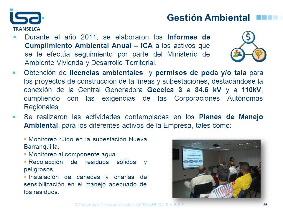 TRANSELCA Gestión Ambiental Durante el año 2011, se elaboraron los Informes de Cumplimiento Ambiental Anual – ICA a los activos que se le efectúa segu