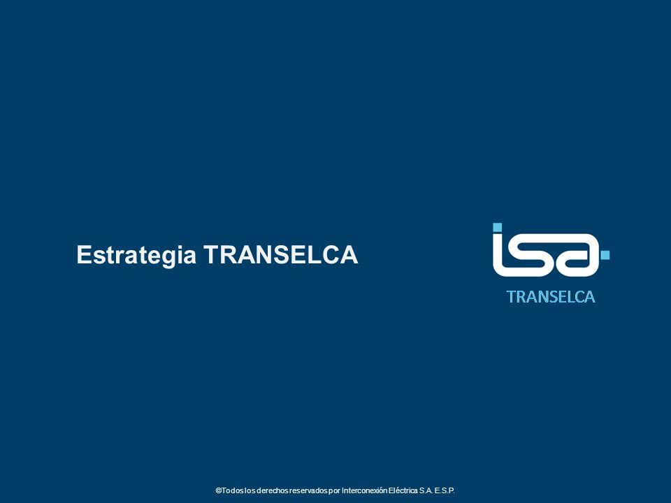 TRANSELCA ©Todos los derechos reservados por Interconexión Eléctrica S.A. E.S.P. Estrategia TRANSELCA